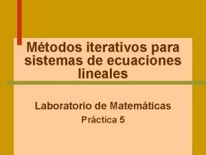 Mtodos iterativos para sistemas de ecuaciones lineales Laboratorio