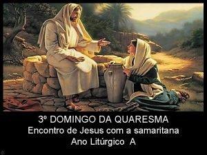 3 DOMINGO DA QUARESMA Encontro de Jesus com