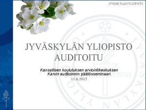 JYVSKYLN YLIOPISTO AUDITOITU Kansallisen koulutuksen arviointikeskuksen Karvin auditoinnin