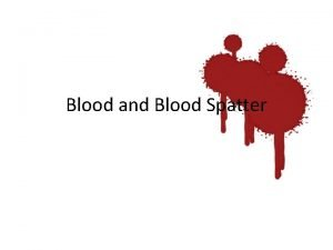 Blood and Blood Spatter Blood 3 Types of