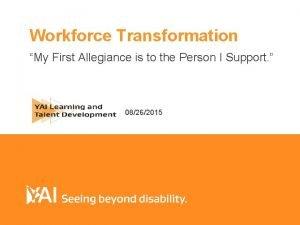 Workforce Transformation My First Allegiance is to the