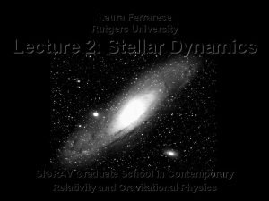 Laura Ferrarese Rutgers University Lecture 2 Stellar Dynamics