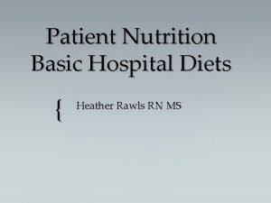 Patient Nutrition Basic Hospital Diets Heather Rawls RN