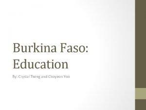 Burkina Faso Education By Crystal Tseng and Choyeon