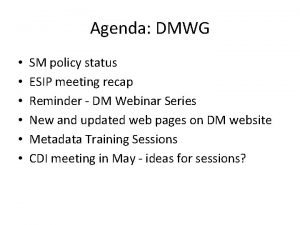 Agenda DMWG SM policy status ESIP meeting recap