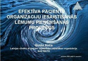 EFEKTVA PACIENTU ORGANIZACIJU IESAISTIANS LMUMU PIEEMANAS PROCESOS Gunta