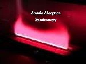 Atomic Absoption Spectroscopy Atomic Spectra Electron excitation energy