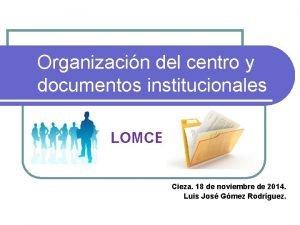 Organizacin del centro y documentos institucionales LOMCE Cieza