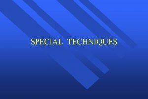 SPECIAL TECHNIQUES Indication For Special Technique Infection Pathology