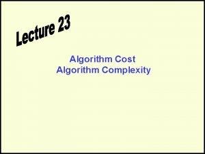 Algorithm Cost Algorithm Complexity Algorithm Cost LB Back