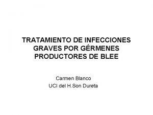 TRATAMIENTO DE INFECCIONES GRAVES POR GRMENES PRODUCTORES DE