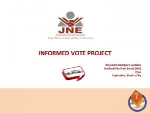 INFORMED VOTE PROJECT Alejandro Rodriguez Gamboa National Elections