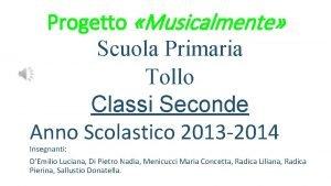 Progetto Musicalmente Scuola Primaria Tollo Classi Seconde Anno