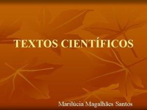 TEXTOS CIENTFICOS Marilcia Magalhes Santos TEXTOS CIENTFICOS so