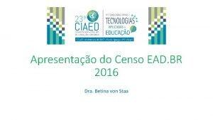 Apresentao do Censo EAD BR 2016 Dra Betina