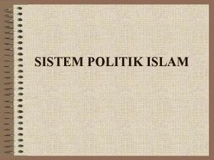 SISTEM POLITIK ISLAM TIK Dengan materi system politik