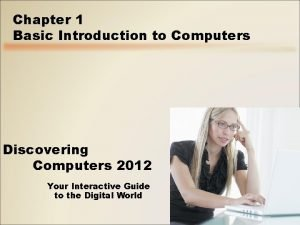 Chapter 1 Basic Introduction to Computers Discovering Computers