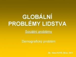 GLOBLN PROBLMY LIDSTVA Sociln problmy Demografick problm Bc