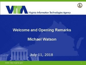 Welcome and Opening Remarks Michael Watson July 11
