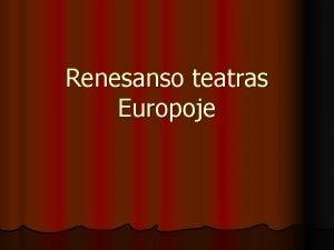 Renesanso teatras Europoje Renesansas l XIVXVI a vyko