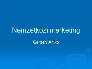 Nemzetkzi marketing Gergely Anik Klpiaci marketing A vllalat