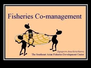Fisheries Comanagement Supaporn Anuchiracheeva The Southeast Asian Fisheries