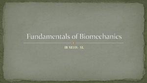 Fundamentals of Biomechanics IB SEHS SL Biomechanics Applications