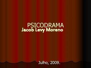 PSICODRAMA Jacob Levy Moreno Julho 2009 JACOB LEVY