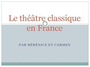 Le thtre classique en France PAR BRNICE ET
