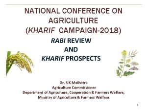NATIONAL CONFERENCE ON AGRICULTURE KHARIF CAMPAIGN2018 RABI REVIEW