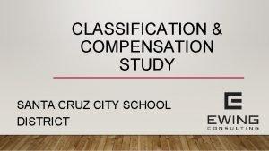 CLASSIFICATION COMPENSATION STUDY SANTA CRUZ CITY SCHOOL DISTRICT