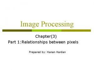 Image Processing Chapter3 Part 1 Relationships between pixels