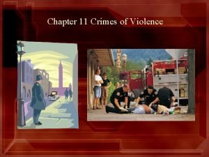 Chapter 11 Crimes of Violence Chapter Summary Chapter