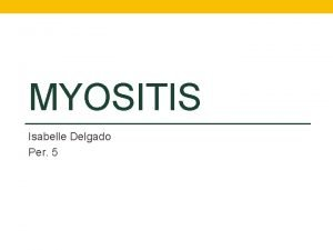 MYOSITIS Isabelle Delgado Per 5 What Is It