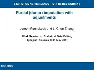 STATISTICS NETHERLANDS STATISTICS NORWAY Partial donor imputation with