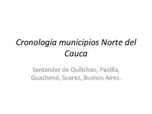Cronologa municipios Norte del Cauca Santander de Quilichao