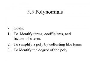 5 5 Polynomials Goals 1 To identify terms