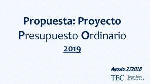 Propuesta Proyecto Presupuesto Ordinario 2019 Agosto 272018 Propuesta