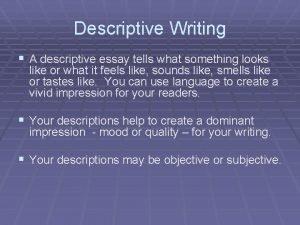 Descriptive Writing A descriptive essay tells what something