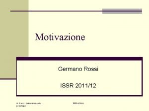 Motivazione Germano Rossi ISSR 201112 G Rossi Introduzione