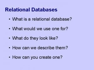 Relational Databases What is a relational database What