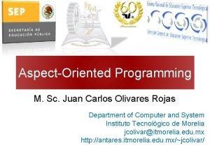 AspectOriented Programming M Sc Juan Carlos Olivares Rojas