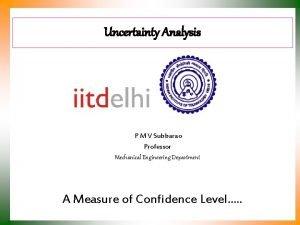 Uncertainty Analysis P M V Subbarao Professor Mechanical