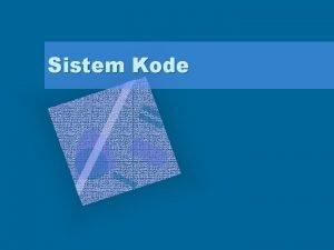 Sistem Kode Sistem Kode Data yang diproses dalam