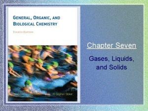 Chapter Seven Gases Liquids and Solids Gases Liquids