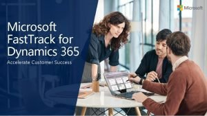 Microsoft Fast Track for Dynamics 365 Accelerate Customer