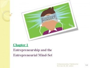 Chapter 1 Entrepreneurship and the Entrepreneurial MindSet Entrepreneurship