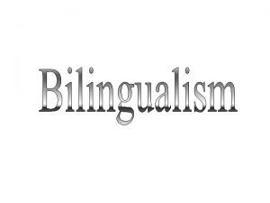 Bi lingual ism two articulated with the tongue