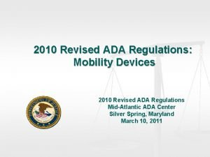 2010 Revised ADA Regulations Mobility Devices 2010 Revised