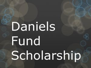 Daniels Fund Scholarship What is the Daniels Fund
